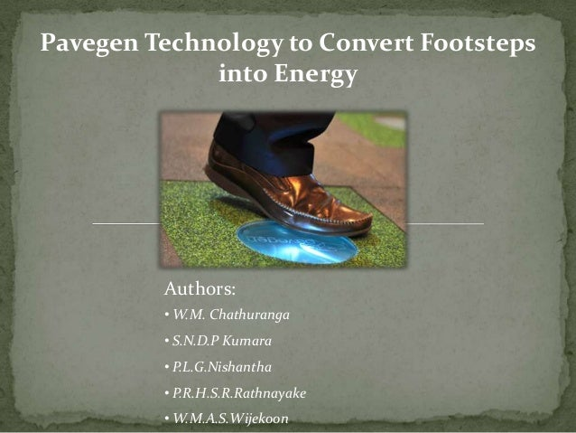 Pavegen Technology to Convert Footsteps             into Energy         Authors:         • W.M. Chathuranga         • S.N....