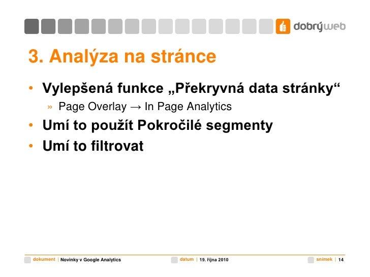 """3. Analýza na stránce<br />Vylepšená funkce """"Překryvná data stránky""""<br />PageOverlay -> In Page Analytics<br />Umí to pou..."""