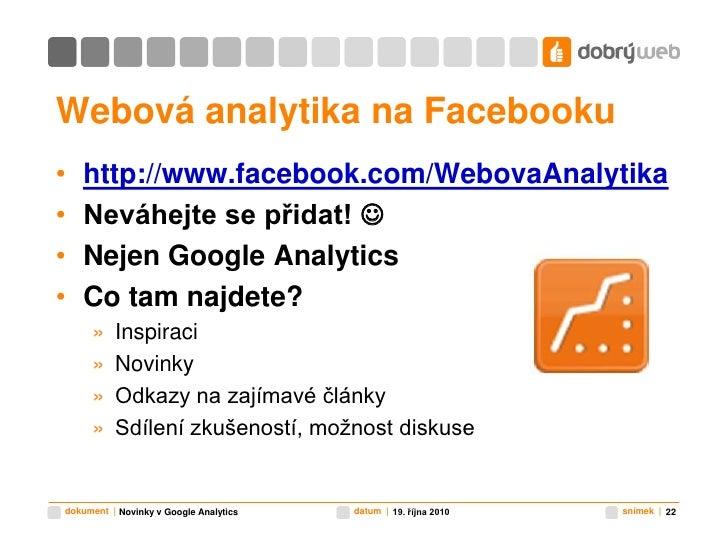 Webová analytika na Facebooku<br />http://www.facebook.com/WebovaAnalytika<br />Neváhejte se přidat! <br />Nejen Google A...