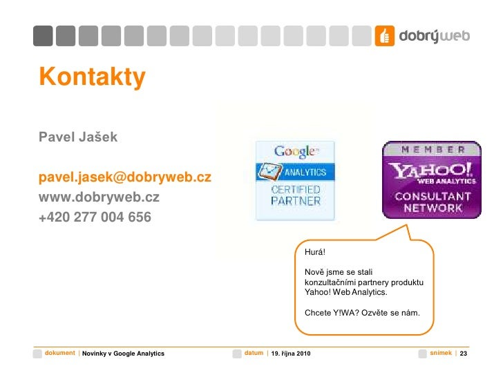 19. října 2010<br />Novinky v Google Analytics<br />23<br />Kontakty<br />Pavel Jašek<br />pavel.jasek@dobryweb.cz<br />ww...