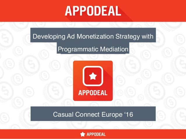 Casual Connect Europe '16 Programmatic Mediation Developing Ad Monetization Strategy with