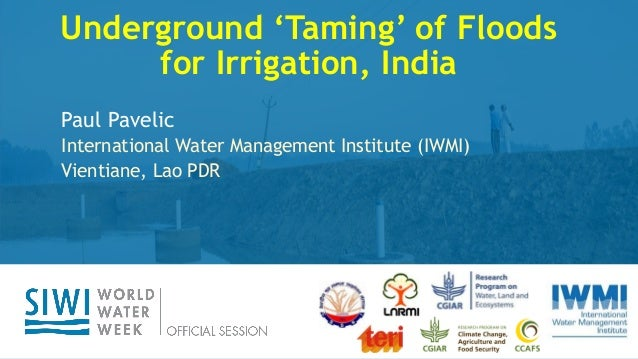 Get the latest updates with #WWWeek Underground 'Taming' of Floods for Irrigation, India Paul Pavelic International Water ...