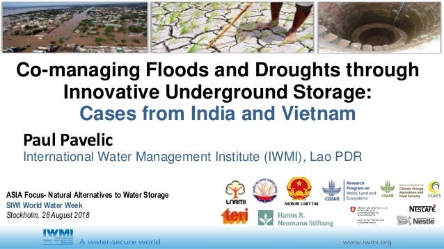 Co-managing Floods and Droughts through Innovative Underground Storage: Cases from India and Vietnam Paul Pavelic Internat...