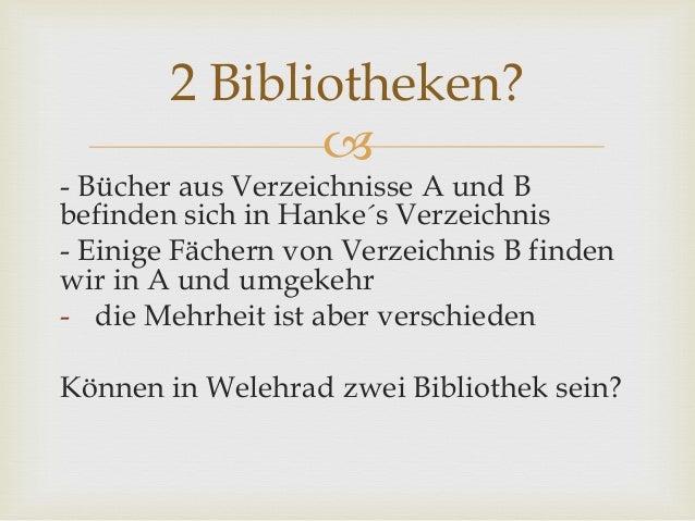  - Bücher aus Verzeichnisse A und B befinden sich in Hanke´s Verzeichnis - Einige Fächern von Verzeichnis B finden wir in...
