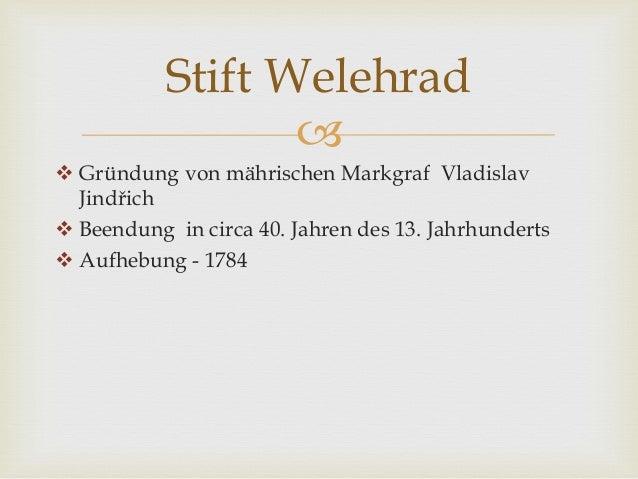   Gründung von mährischen Markgraf Vladislav Jindřich  Beendung in circa 40. Jahren des 13. Jahrhunderts  Aufhebung - ...