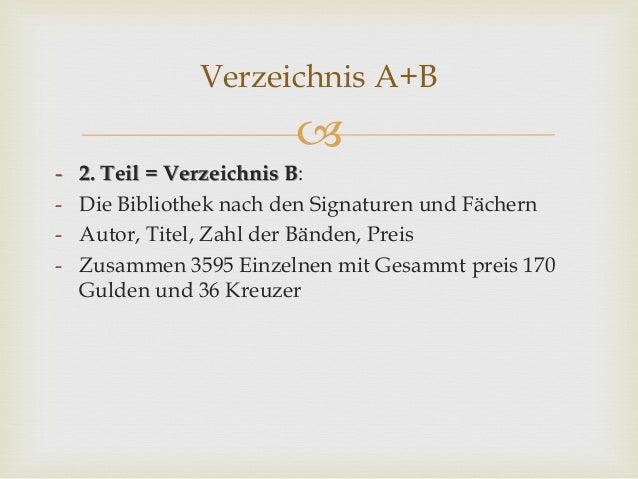  - 2. Teil = Verzeichnis B: - Die Bibliothek nach den Signaturen und Fächern - Autor, Titel, Zahl der Bänden, Preis - Zus...