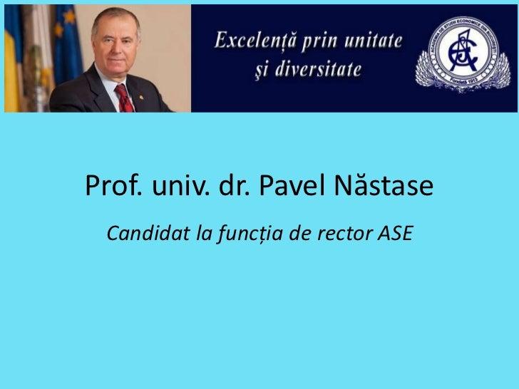 Prof. univ. dr. Pavel Năstase Candidat la funcția de rector ASE