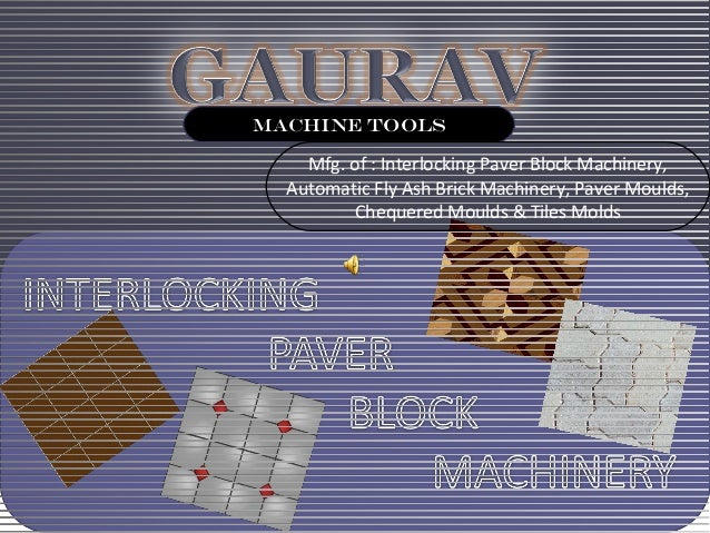 MACHINE TOOLS    Mfg. of : Interlocking Paver Block Machinery,  Automatic Fly Ash Brick Machinery, Paver Moulds,          ...