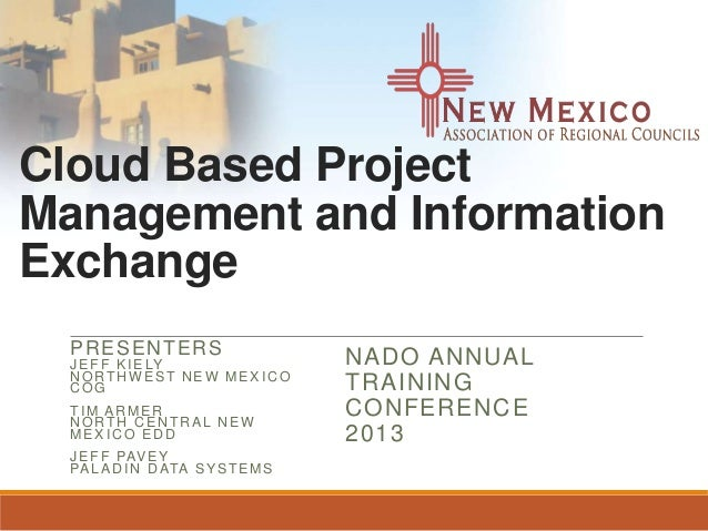 Cloud Based Project Management and Information Exchange PRESENTERS JEFF KIELY NORTHW EST NEW MEX ICO COG TIM ARMER NORTH C...