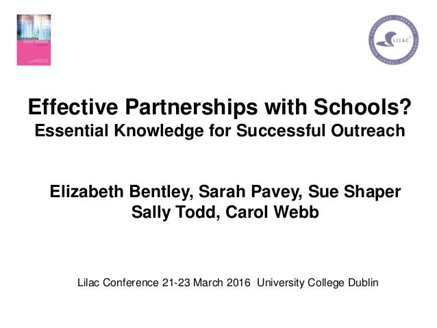 Effective Partnerships with Schools? Essential Knowledge for Successful Outreach Elizabeth Bentley, Sarah Pavey, Sue Shape...