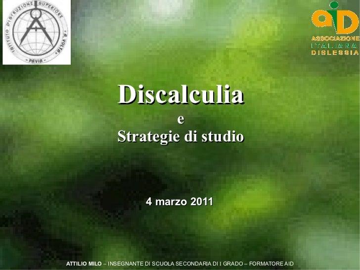 Discalculia                         e                Strategie di studio                         4 marzo 2011ATTILIO MILO ...
