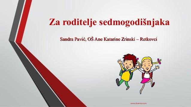 Za roditelje sedmogodišnjaka Sandra Pavić, OŠ Ane Katarine Zrinski – RetkovciSandra Pavić, OŠ Ane Katarine Zrinski – Retko...