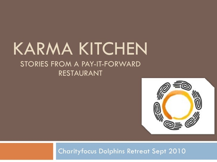 KARMA KITCHEN STORIES FROM A PAY-IT-FORWARD RESTAURANT Charityfocus Dolphins Retreat Sept 2010
