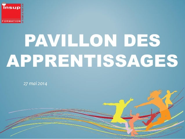 PAVILLON DES APPRENTISSAGES 27 mai 2014