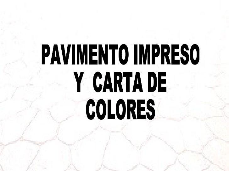 PAVIMENTO IMPRESO  Y  CARTA DE COLORES