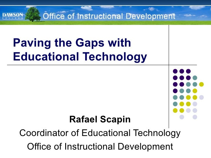 Paving the Gaps with Educational Technology Rafael Scapin Coordinator of Educational Technology Office of Instructional De...