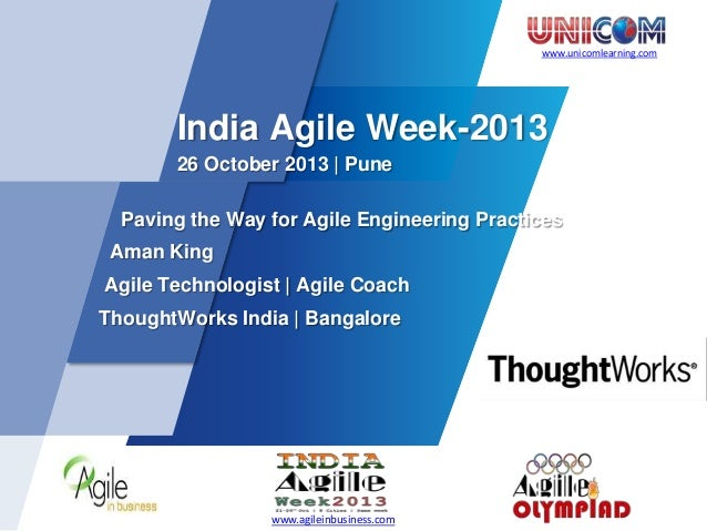 www.unicomlearning.com  India Agile Week-2013 26 October 2013 | Pune Paving the Way for Agile Engineering Practices Aman K...