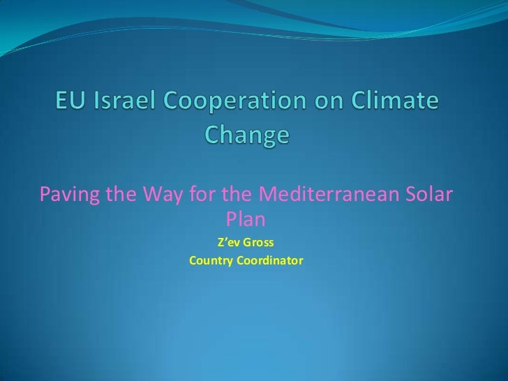 Paving the Way for the Mediterranean Solar                    Plan                   Z'ev Gross               Country Coor...