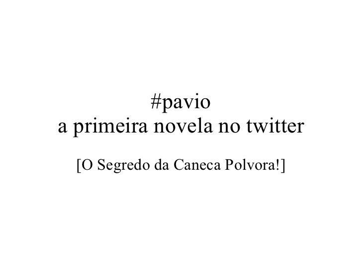 #pavio a primeira novela no twitter [O Segredo da Caneca Polvora!]