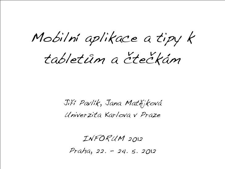 Mobilní aplikace a tipy k tabletům a čtečkám    Jiří Pavlík, Jana Matějková    Univerzita Karlova v Praze        INFORUM 2...