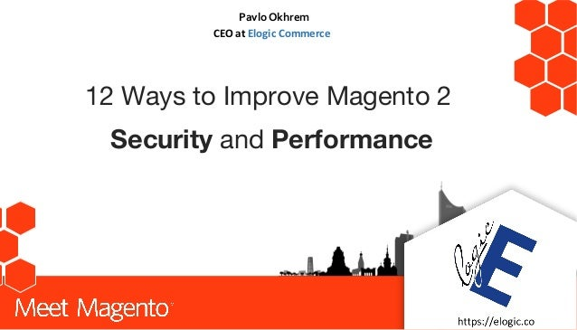 #MM17DE Pavlo Okhrem CEO at Elogic Commerce 12 Ways to Improve Magento 2 Security and Performance OFTOPIC Your Company logo