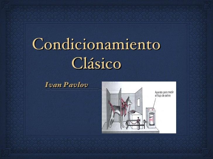Condicionamiento    Clásico Ivan Pavlov