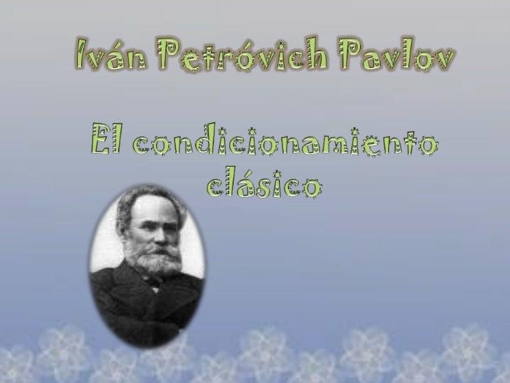 Iván Petróvich PavlovEl condicionamiento clásico <br />