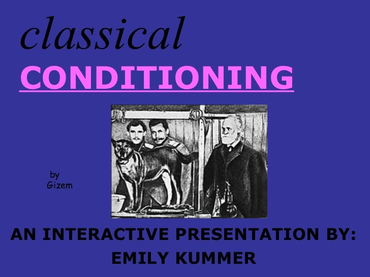 classical  CONDITIONING AN INTERACTIVE PRESENTATION BY: EMILY KUMMER by Gizem