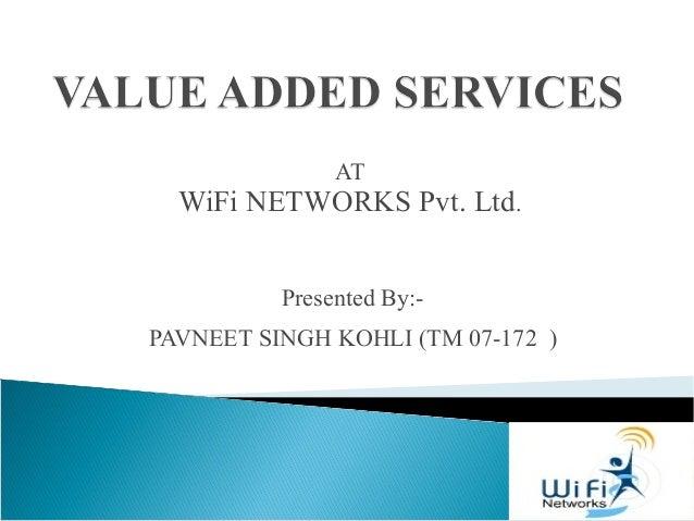 AT WiFi NETWORKS Pvt. Ltd. Presented By:- PAVNEET SINGH KOHLI (TM 07-172 )