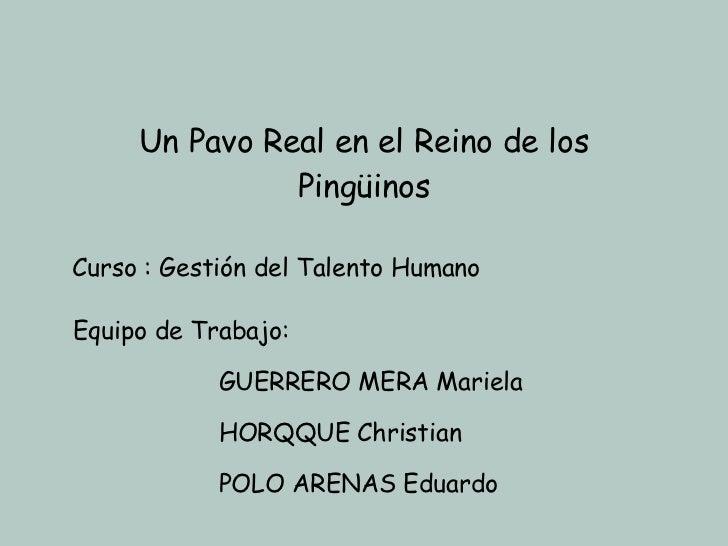 Equipo de Trabajo: GUERRERO MERA Mariela HORQQUE Christian POLO ARENAS Eduardo Un Pavo Real en el Reino de los Pingüinos C...