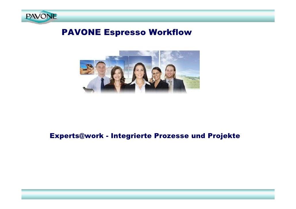 PAVONE Espresso Workflow     Experts@work - Integrierte Prozesse und Projekte