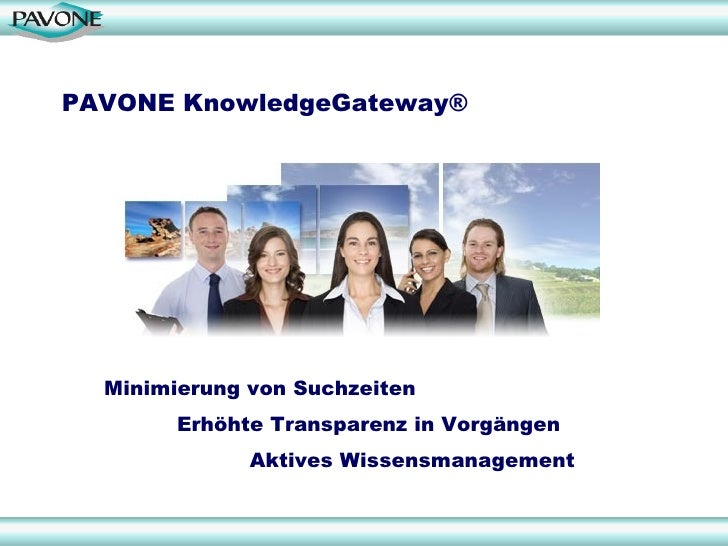PAVONE KnowledgeGateway®       Minimierung von Suchzeiten         Erhöhte Transparenz in Vorgängen               Aktives W...