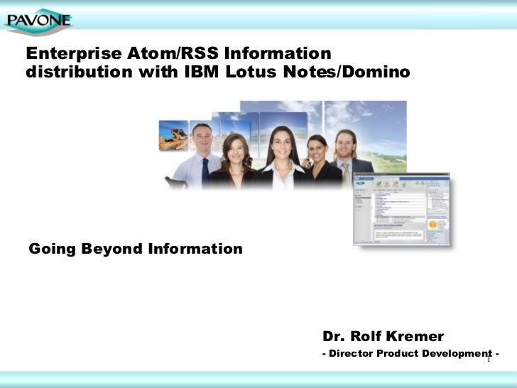 Enterprise Atom/RSS Information distribution with IBM Lotus Notes/Domino <ul><li>Going Beyond Information </li></ul>