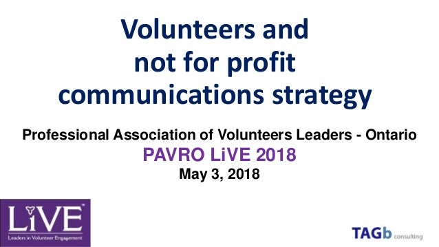 Volunteers and not for profit communications strategy Professional Association of Volunteers Leaders - Ontario PAVRO LiVE ...