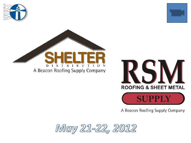 SHELTER     RSM SUPPLY   THE ROOF DEPOT   FOWLER & PETH   PACIFIC SUPPLYDISTRIBUTION