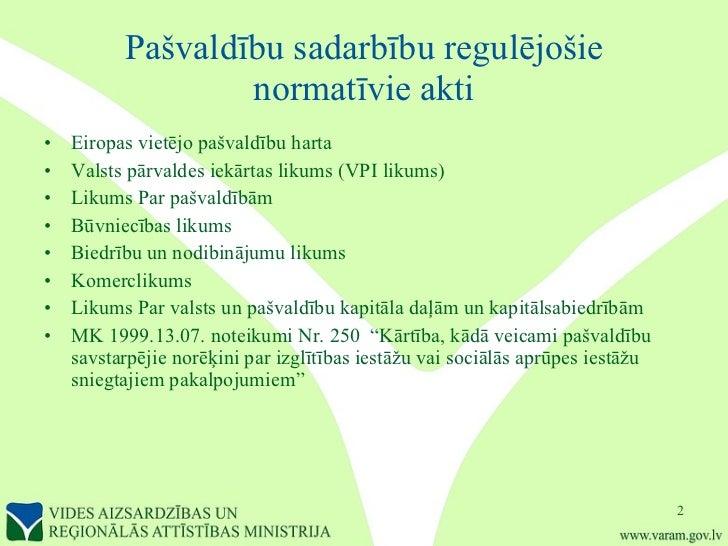 Pašvaldību sadarbību regulējošie normatīvie akti <ul><li>Eiropas vietējo pašvaldību harta  </li></ul><ul><li>Valsts pārval...