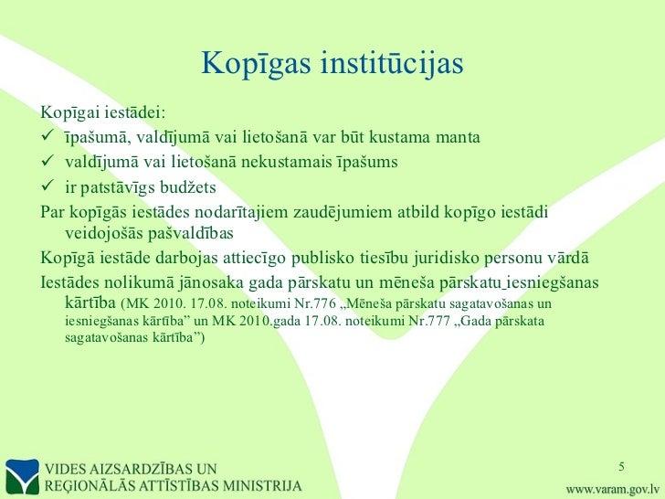 Kopīgas institūcijas <ul><li>Kopīgai iestādei: </li></ul><ul><li>īpašumā, valdījumā vai lietošanā var būt kustama manta  <...
