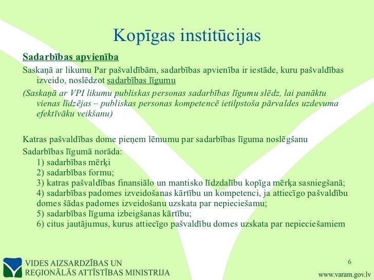 Kopīgas institūcijas <ul><li>Sadarbības apvienība </li></ul><ul><li>Saskaņā ar likumu Par pašvaldībām, sadarbības apvienīb...