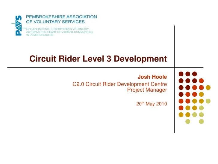 Circuit Rider Level 3 Development<br />Josh Hoole<br />C2.0 Circuit Rider Development CentreProject Manager<br />20th May ...