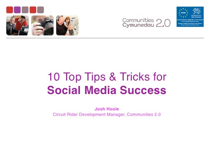 10 Top Tips & Tricks forSocial Media Success                      Josh Hoole Circuit Rider Development Manager, Communitie...