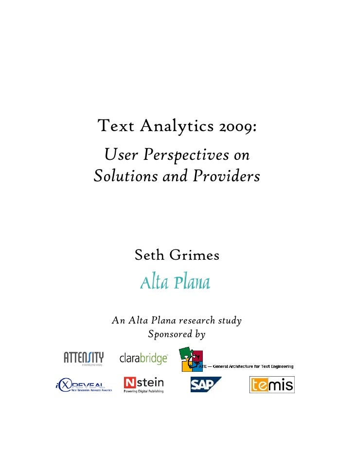 Text Analytics 2009:  User Perspectives on Solutions and Providers          Seth Grimes     An Alta Plana research study  ...