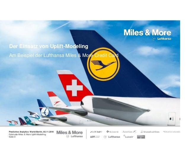 Predictive Analytics World Berlin, 03.11.2014 Fallstudie Miles & More Uplift-Modelling Seite 0 Der Einsatz von Uplift-Mode...