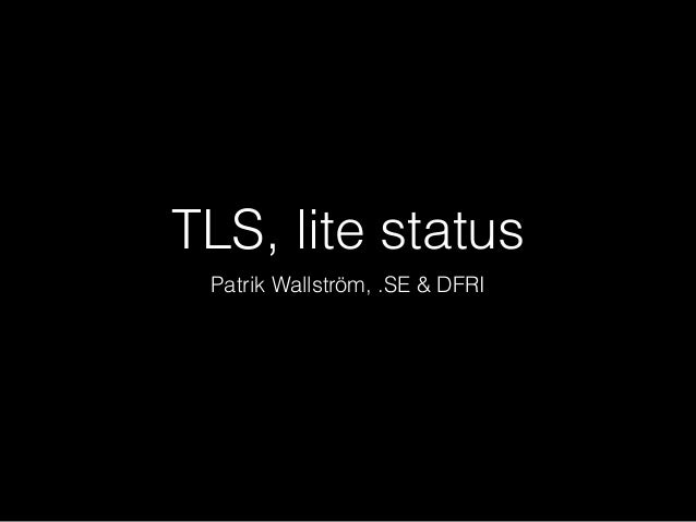 TLS, lite status Patrik Wallström, .SE & DFRI