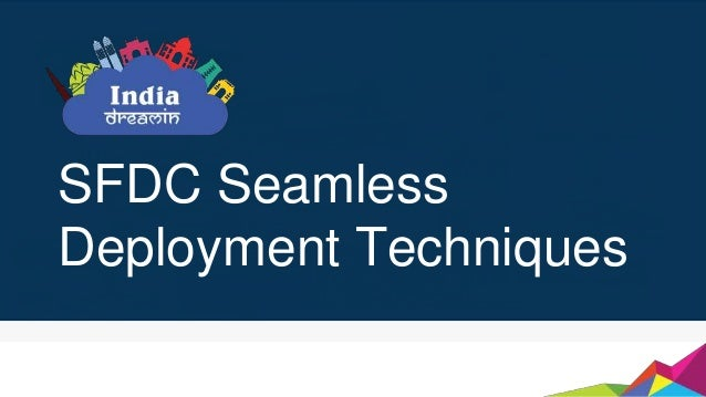 SFDC Seamless Deployment Techniques