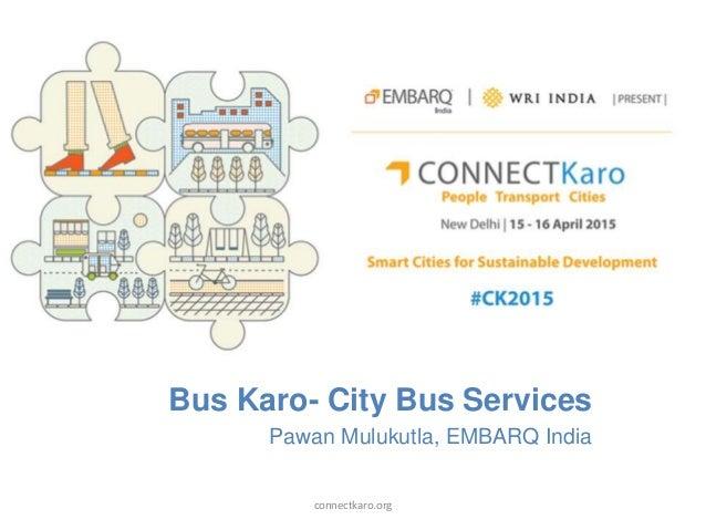 Bus Karo- City Bus Services Pawan Mulukutla, EMBARQ India connectkaro.org