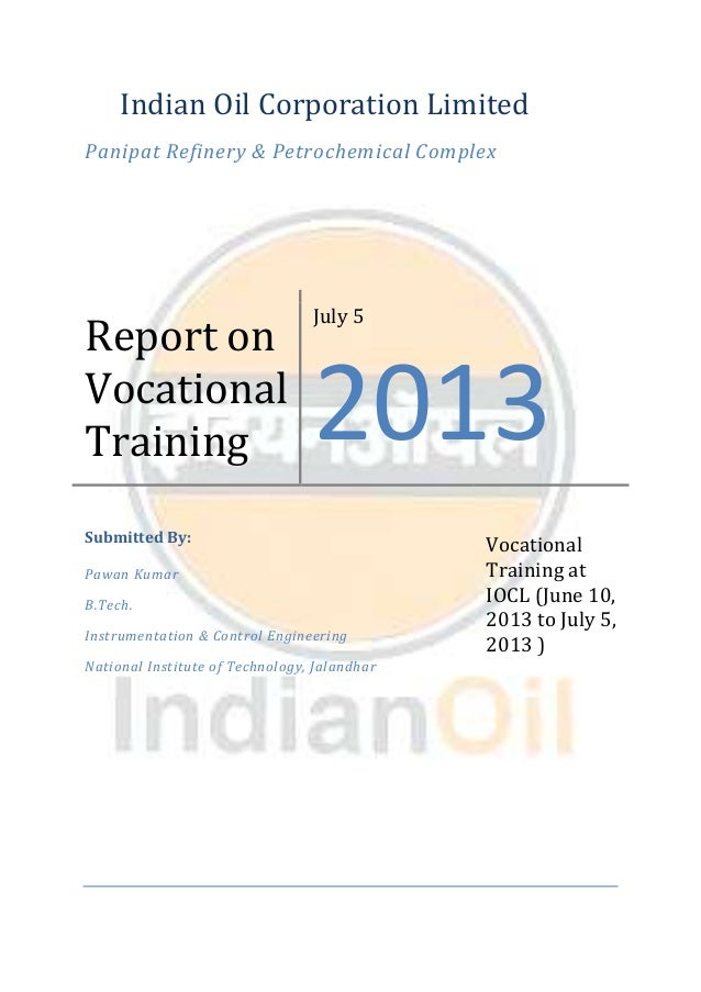Indian Oil Corporation Limited Panipat Refinery & Petrochemical Complex Report on Vocational Training July 5 2013 Submitte...
