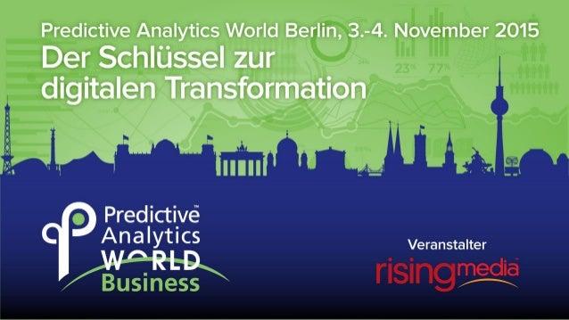Executive Summary Die Predictive Analytics World ist die führende Fach- konferenz für anwendungsorientierte Predictive Ana...