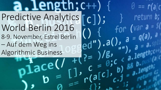 Predictive Analytics World Berlin 2016 8-9. November, Estrel Berlin – Auf dem Weg ins Algorithmic Business