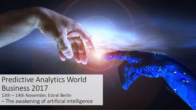 Predictive Analytics World Business 2017 13th – 14th November, Estrel Berlin – The awakening of artificial intelligence