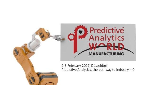 2-3 February 2017, Düsseldorf Predictive Analytics, the pathway to Industry 4.0